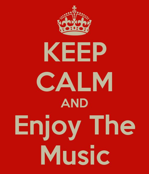 KEEP CALM AND Enjoy The Music