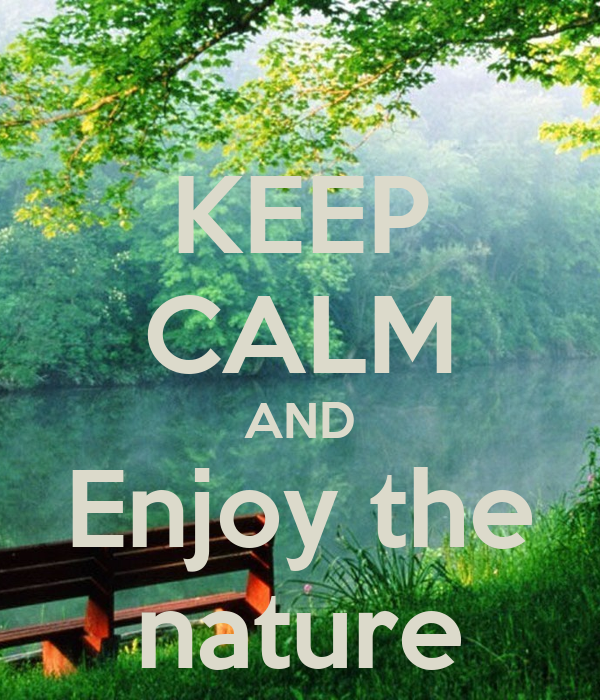 KEEP CALM AND Enjoy the nature