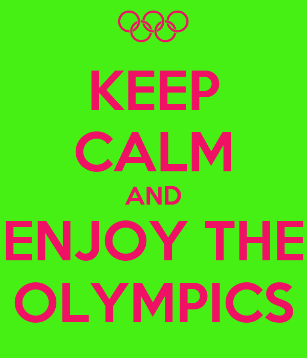 KEEP CALM AND ENJOY THE OLYMPICS
