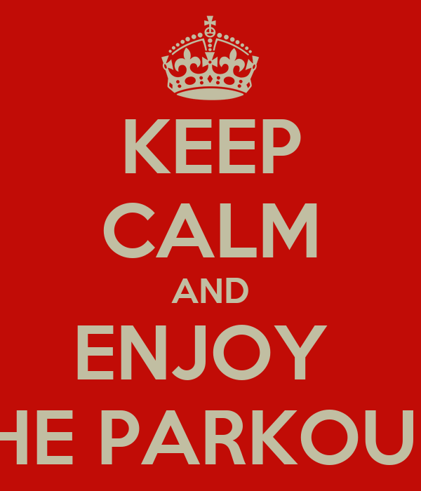 KEEP CALM AND ENJOY  THE PARKOUR