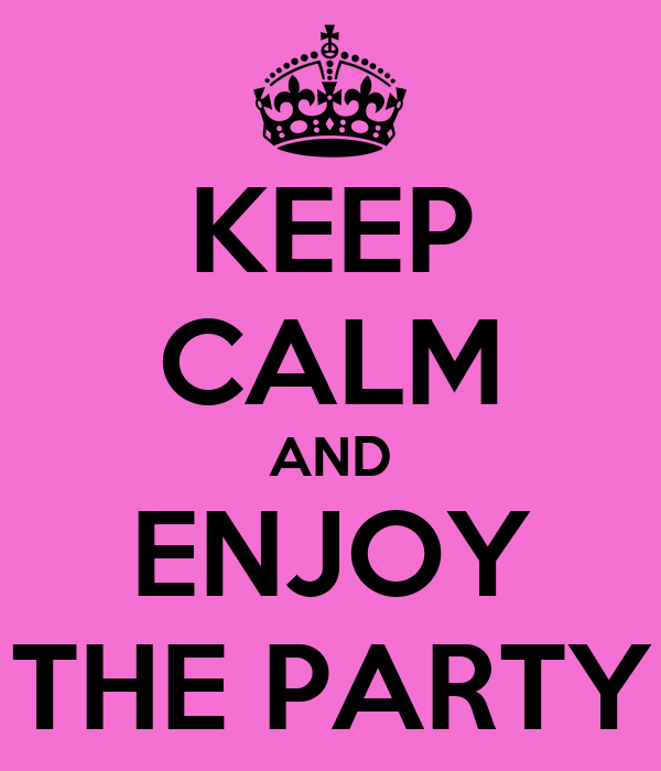 KEEP CALM AND ENJOY THE PARTY