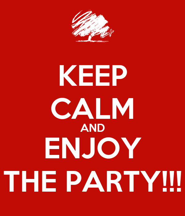 KEEP CALM AND ENJOY THE PARTY!!!