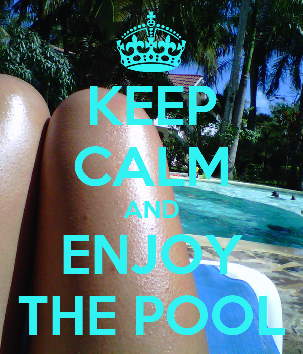 KEEP CALM AND ENJOY THE POOL
