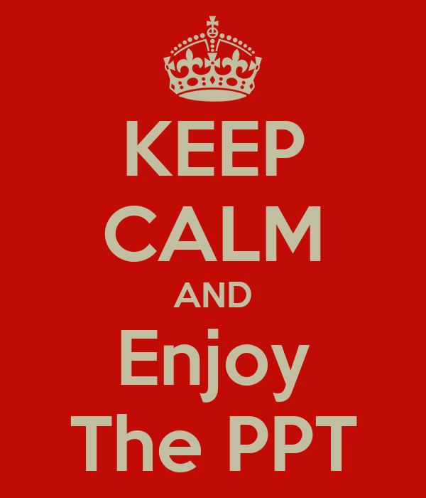 KEEP CALM AND Enjoy The PPT