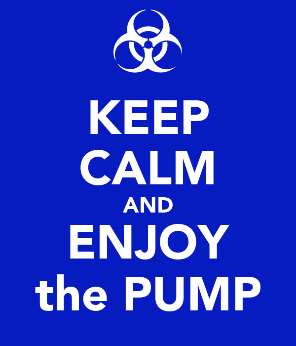 KEEP CALM AND ENJOY the PUMP