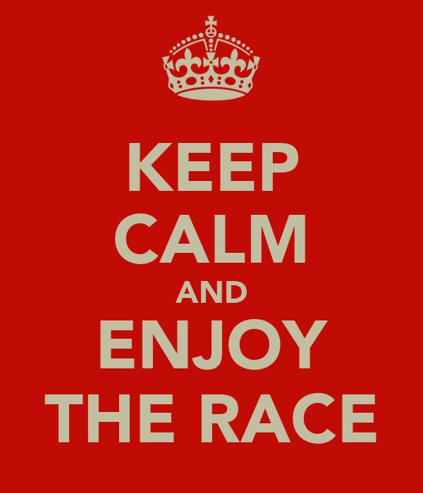 KEEP CALM AND ENJOY THE RACE
