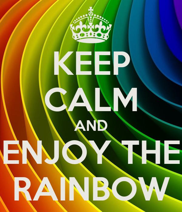 KEEP CALM AND ENJOY THE RAINBOW