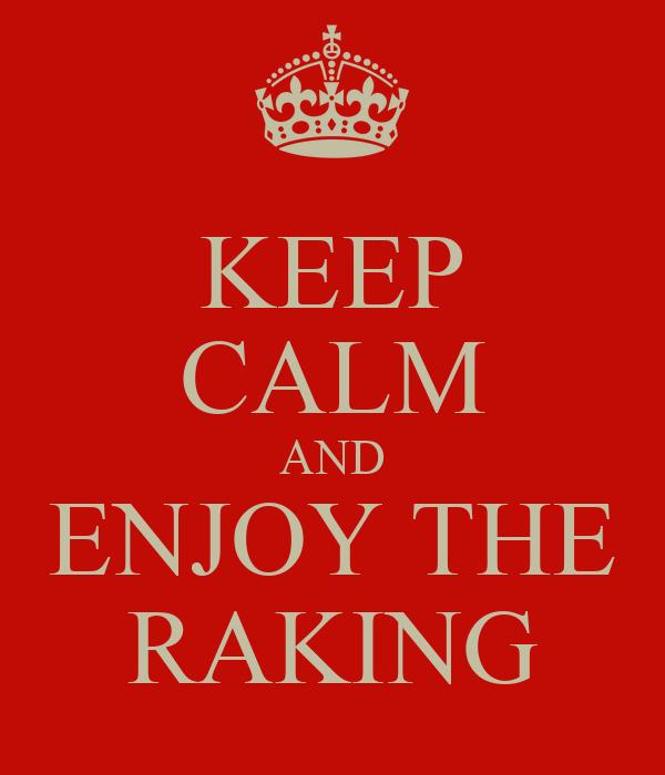 KEEP CALM AND ENJOY THE RAKING