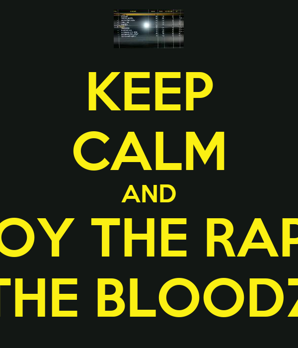 KEEP CALM AND ENJOY THE RAPING FROM THE BLOODZ CLAN
