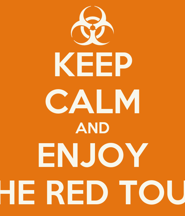 KEEP CALM AND ENJOY THE RED TOUR