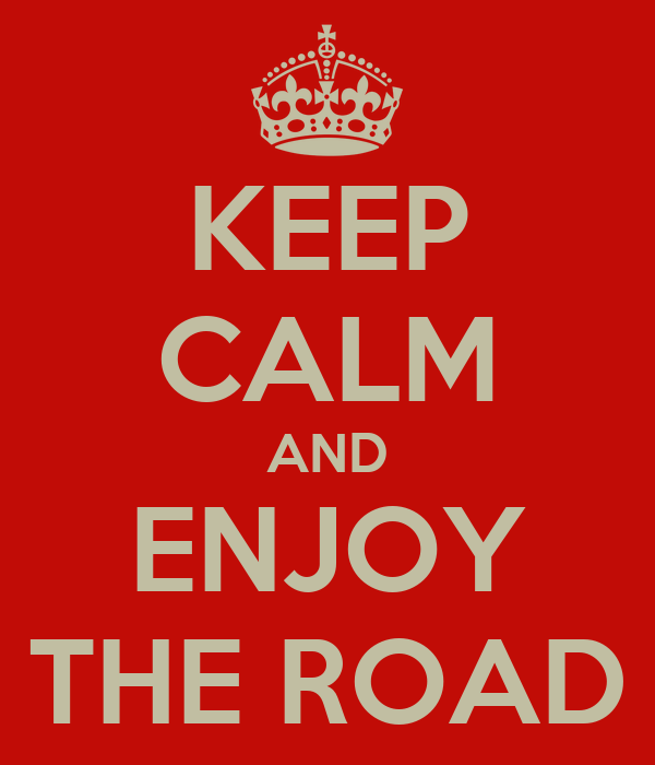 KEEP CALM AND ENJOY THE ROAD