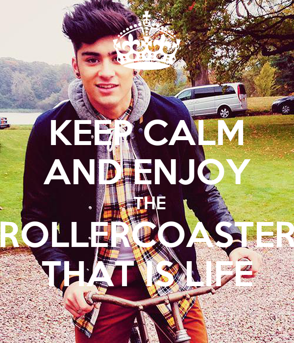 KEEP CALM AND ENJOY  THE ROLLERCOASTER THAT IS LIFE