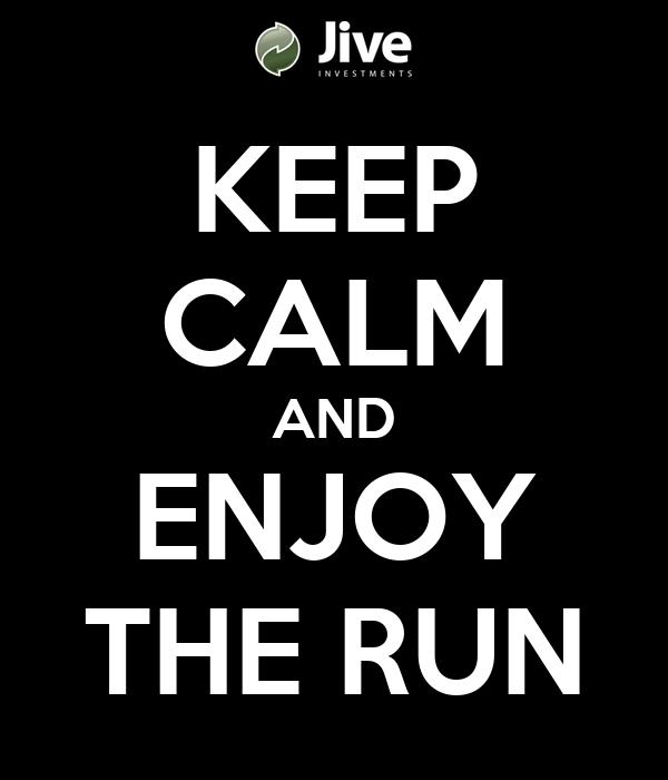 KEEP CALM AND ENJOY THE RUN