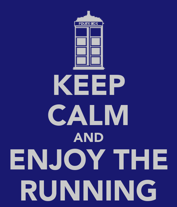 KEEP CALM AND ENJOY THE RUNNING