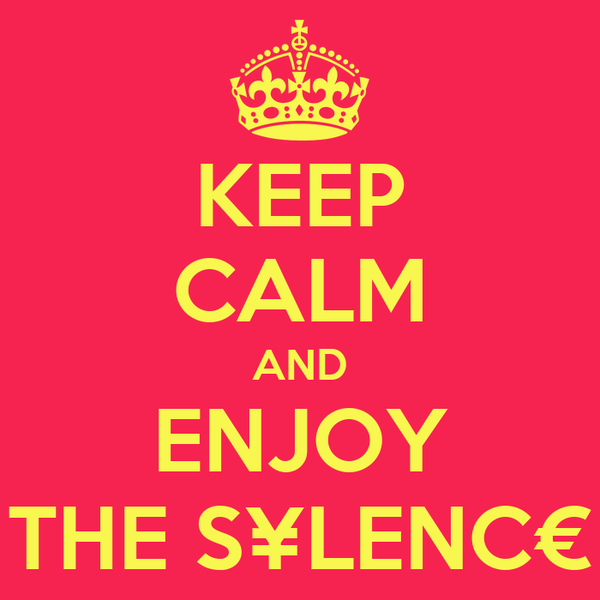 KEEP CALM AND ENJOY THE S¥LENC€