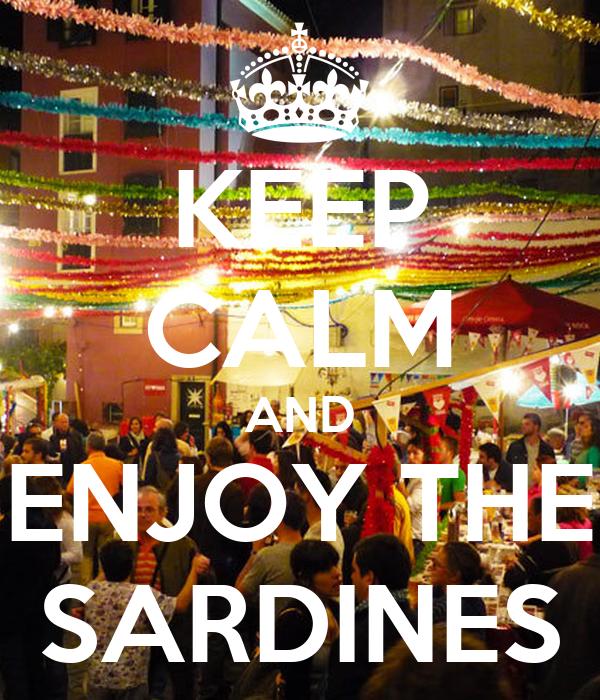 KEEP CALM AND ENJOY THE SARDINES
