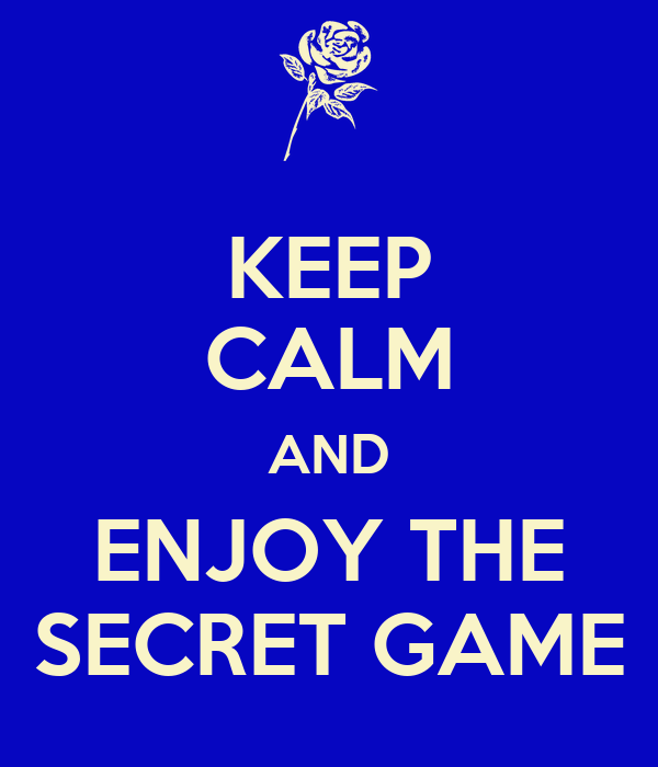 KEEP CALM AND ENJOY THE SECRET GAME