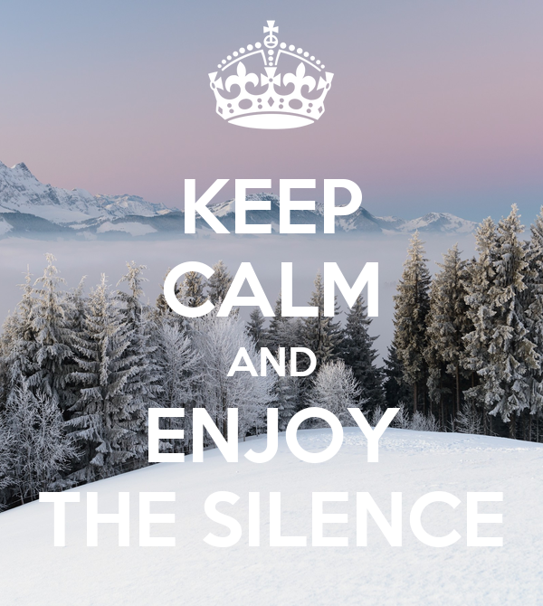 KEEP CALM AND ENJOY THE SILENCE