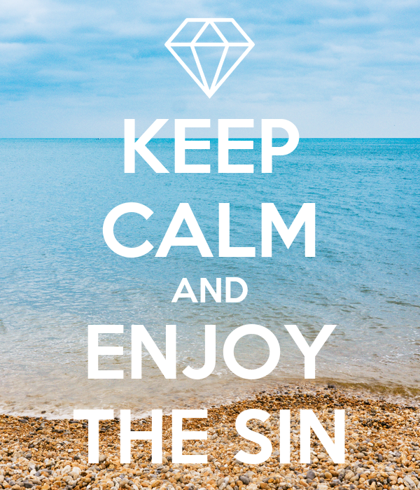 KEEP CALM AND ENJOY THE SIN