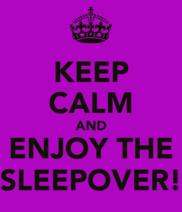 KEEP CALM AND ENJOY THE SLEEPOVER!