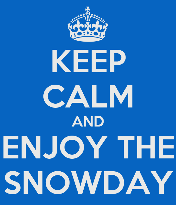 KEEP CALM AND ENJOY THE SNOWDAY