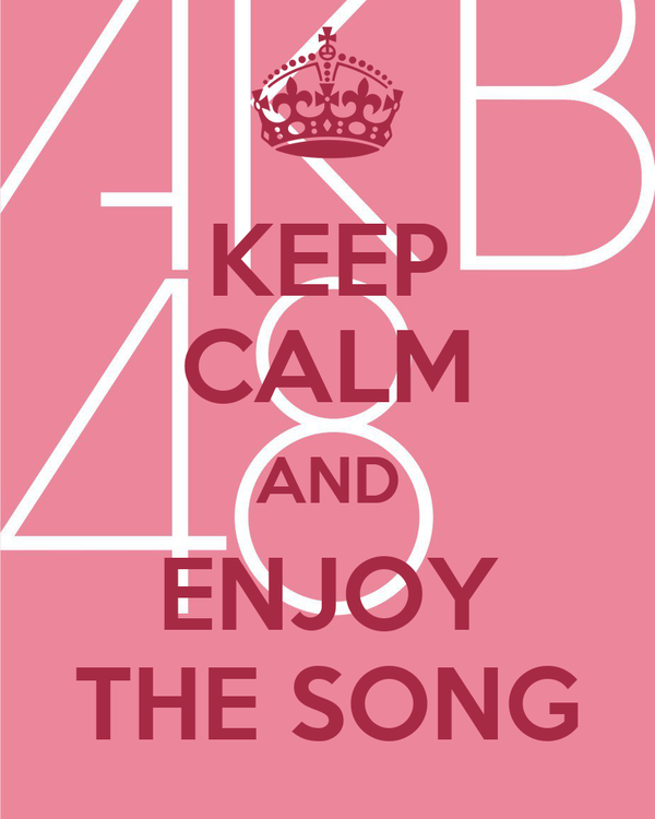 KEEP CALM AND ENJOY THE SONG