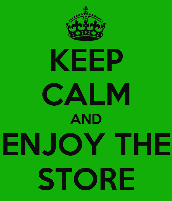 KEEP CALM AND ENJOY THE STORE