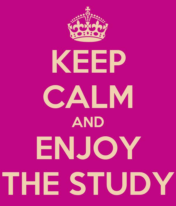 KEEP CALM AND ENJOY THE STUDY