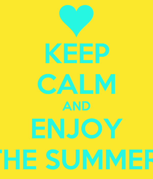 KEEP CALM AND ENJOY THE SUMMER!