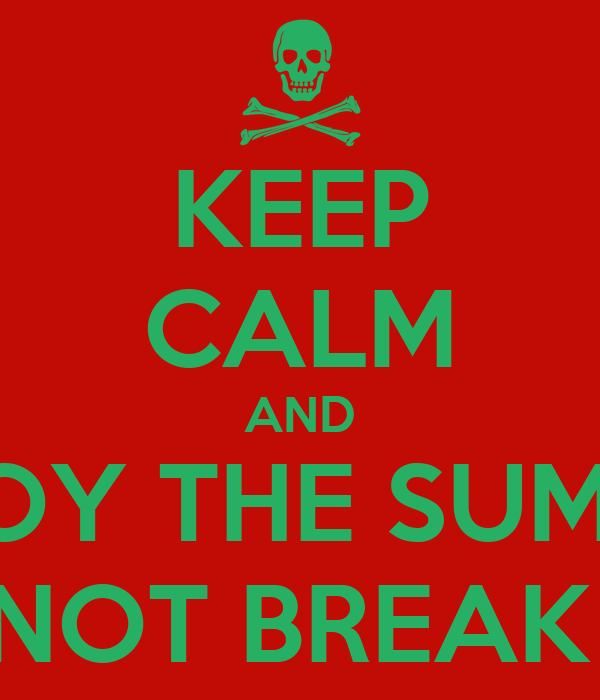 KEEP CALM AND ENJOY THE SUMMER  AND I DO NOT BREAK  MY BALLS