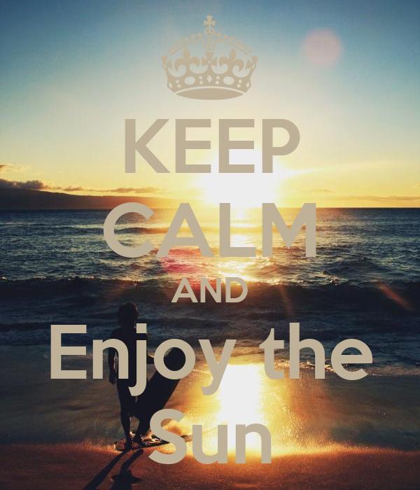 KEEP CALM AND Enjoy the Sun