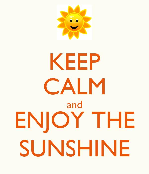 KEEP CALM and ENJOY THE SUNSHINE