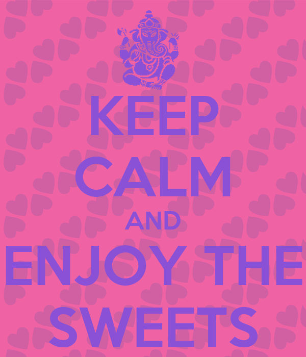KEEP CALM AND ENJOY THE SWEETS