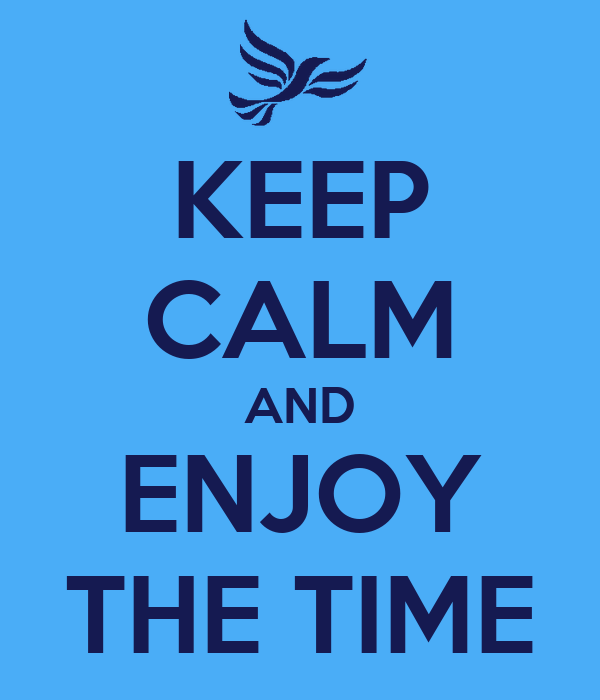 KEEP CALM AND ENJOY THE TIME