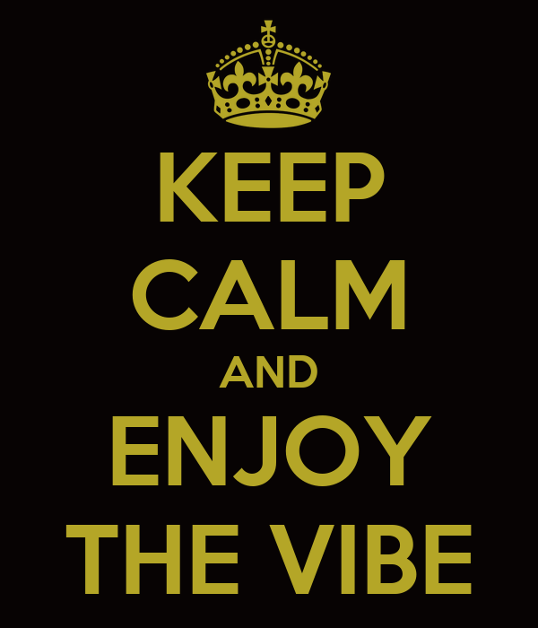 KEEP CALM AND ENJOY THE VIBE