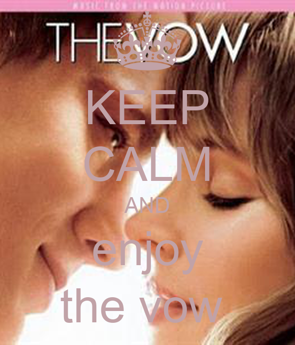KEEP CALM AND enjoy the vow