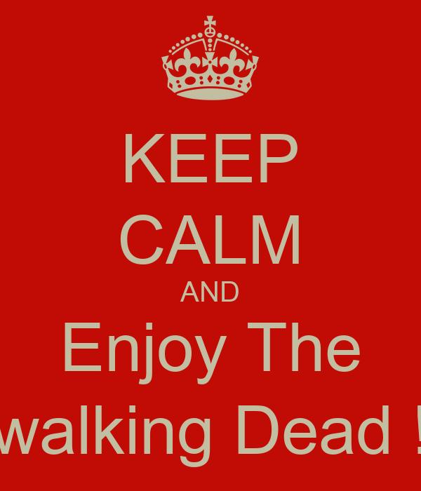 KEEP CALM AND Enjoy The walking Dead !