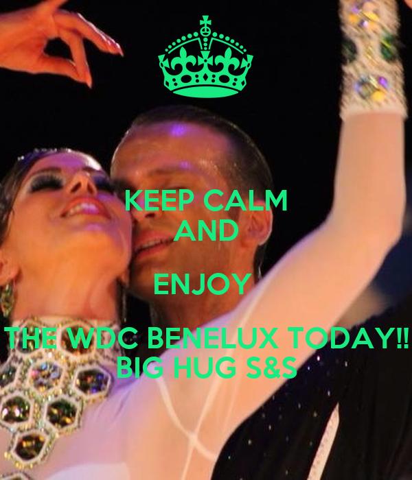 KEEP CALM AND ENJOY  THE WDC BENELUX TODAY!! BIG HUG S&S