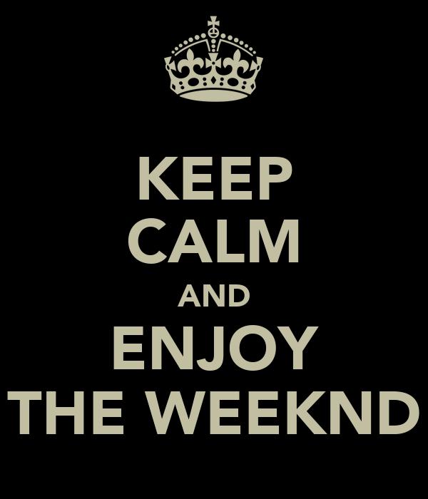 KEEP CALM AND ENJOY THE WEEKND