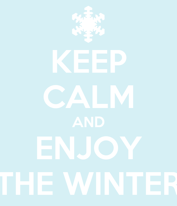 KEEP CALM AND ENJOY THE WINTER