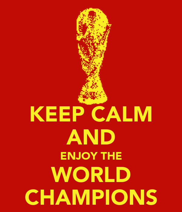 KEEP CALM AND ENJOY THE WORLD CHAMPIONS