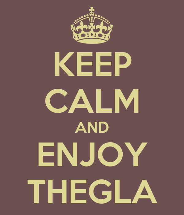 KEEP CALM AND ENJOY THEGLA