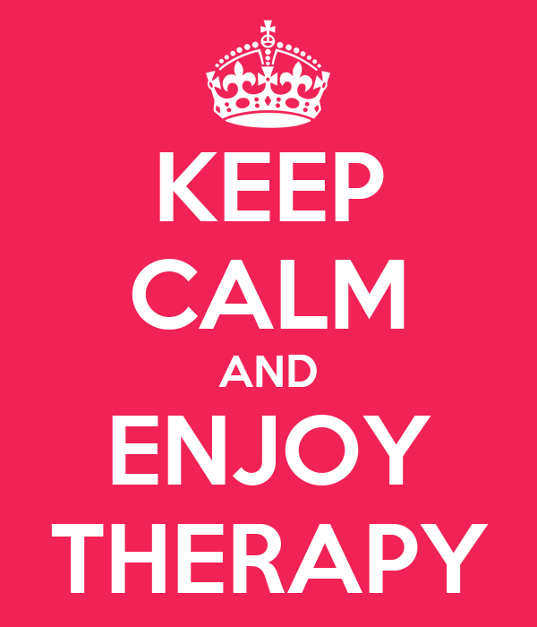 KEEP CALM AND ENJOY THERAPY