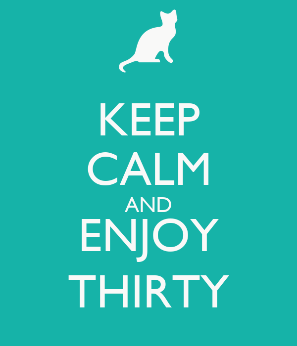 KEEP CALM AND ENJOY THIRTY