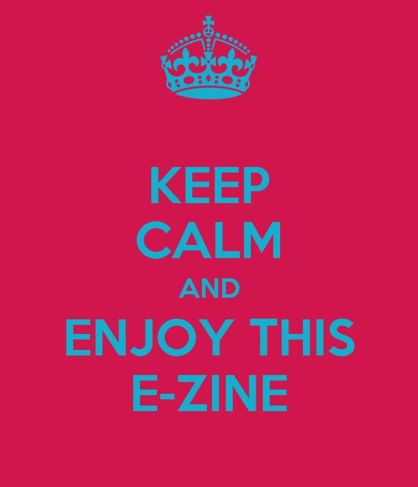 KEEP CALM AND ENJOY THIS E-ZINE