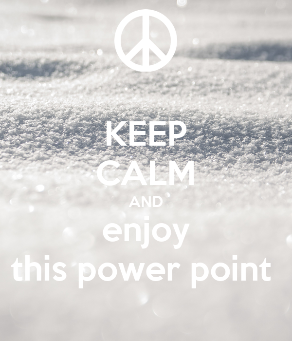 KEEP CALM AND enjoy this power point