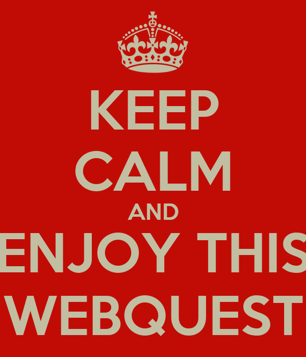 KEEP CALM AND ENJOY THIS WEBQUEST