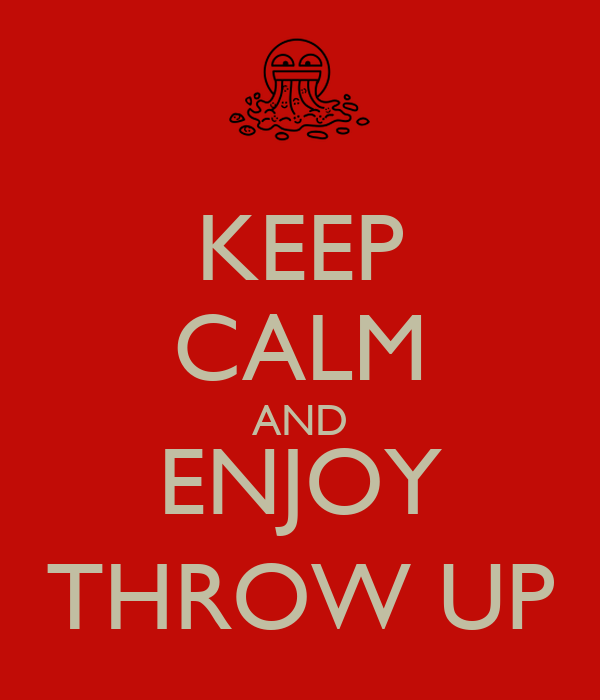 KEEP CALM AND ENJOY THROW UP