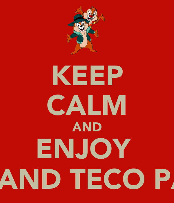 KEEP CALM AND ENJOY  TICO AND TECO PARTY