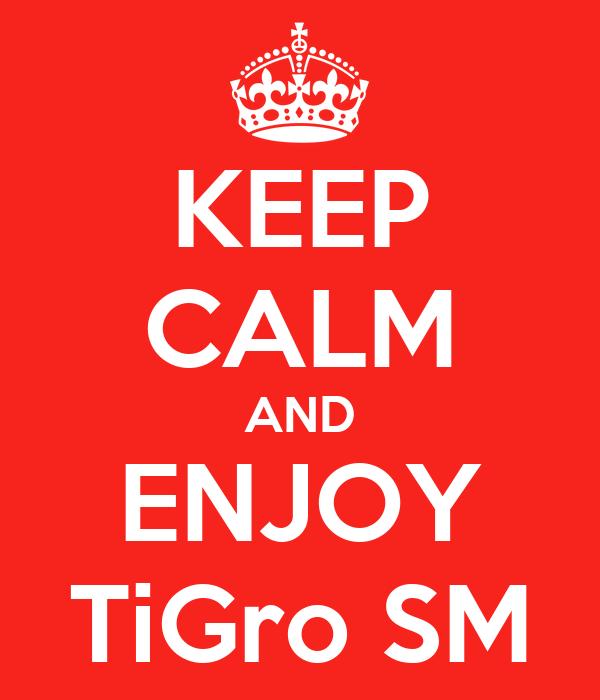 KEEP CALM AND ENJOY TiGro SM